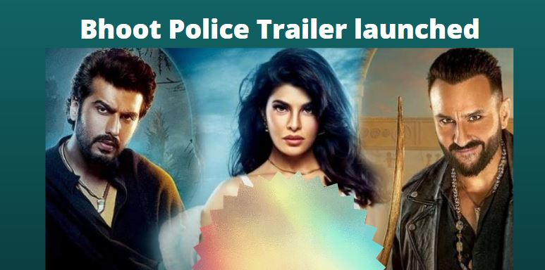Bhoot Police Trailer launched